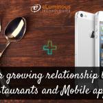 The ever growing relationship between restaurants and Mobile apps development.