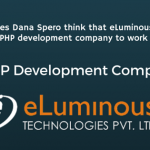 Why does Dana Spero think that eLuminous is the best PHP development company to work with?